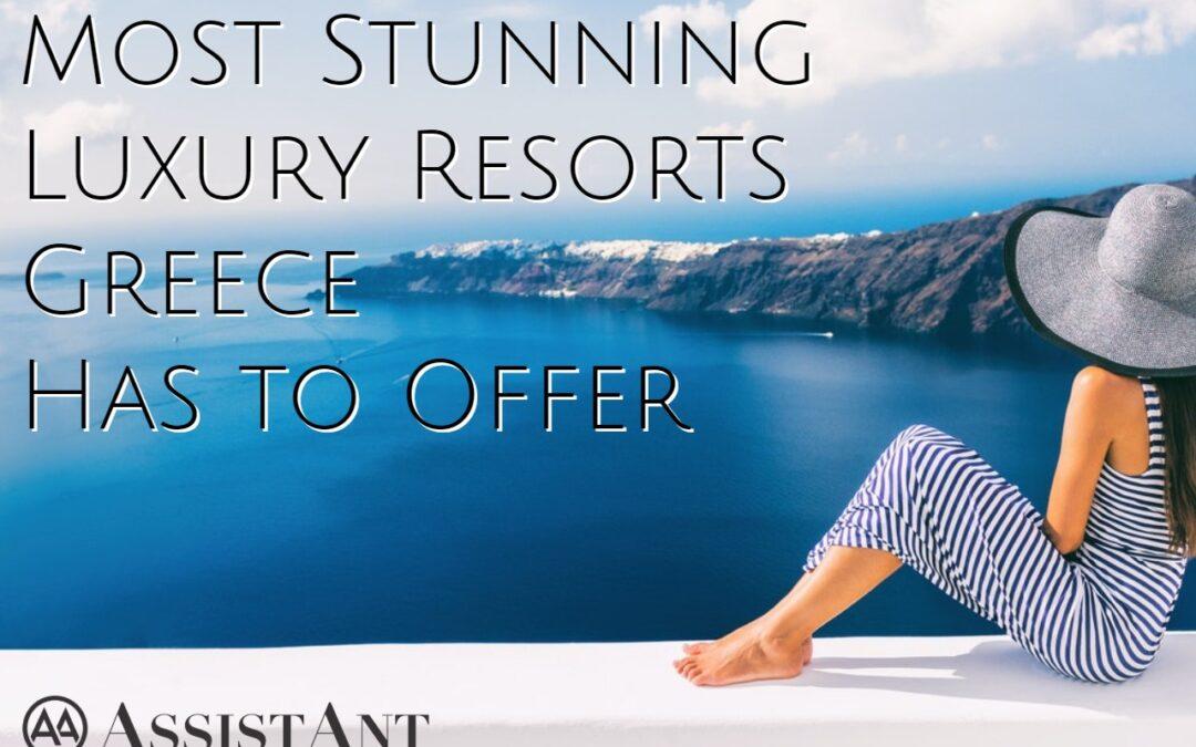 Stunning Luxury Resorts Greece - AssistAnt Travel