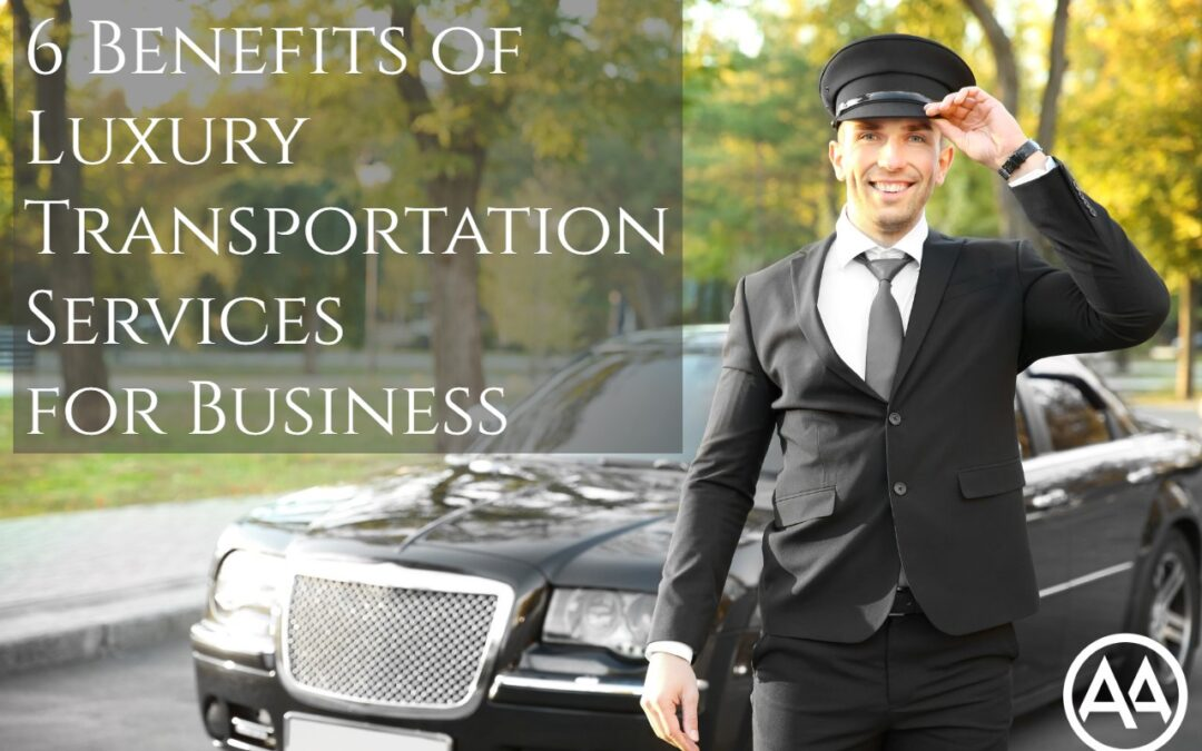 6 Benefits of Luxury Transportation Services for Business