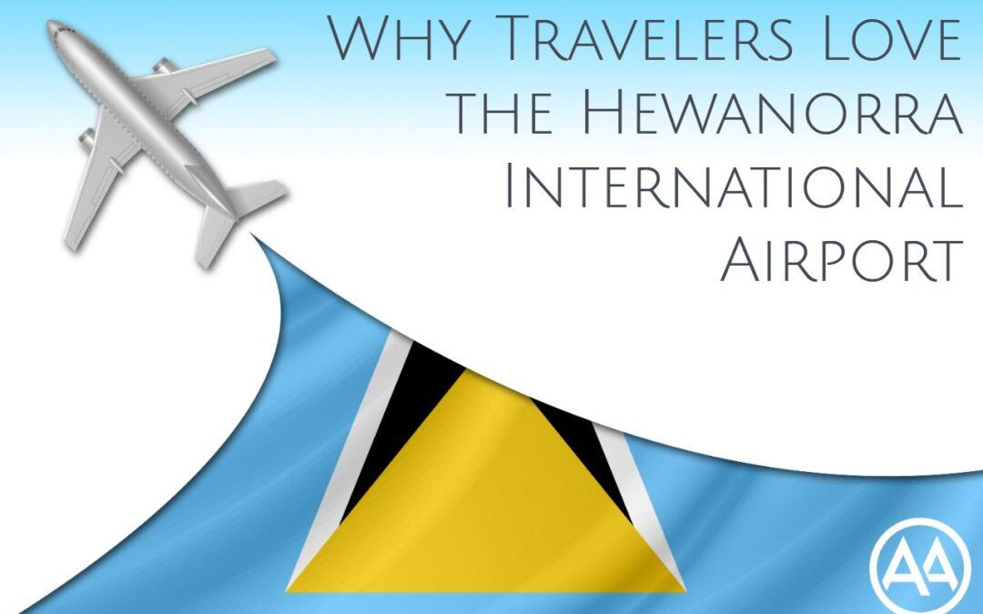 Why Travelers Love the Hewanorra International Airport