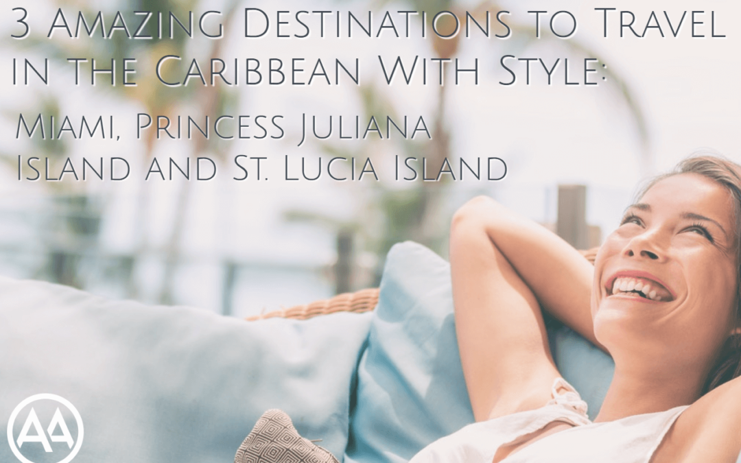 3 Amazing Destinations to Travel in the Caribbean With Style: Miami, Princess Juliana Island and St. Lucia Island