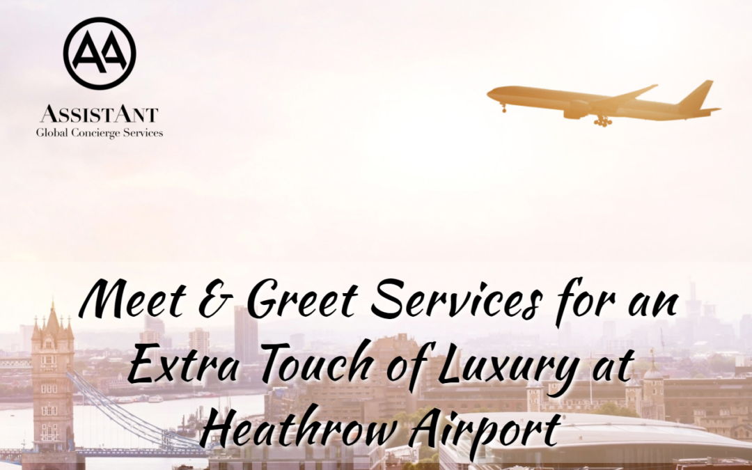 Meet & Greet Services for an Extra Touch of Luxury at Heathrow Airport